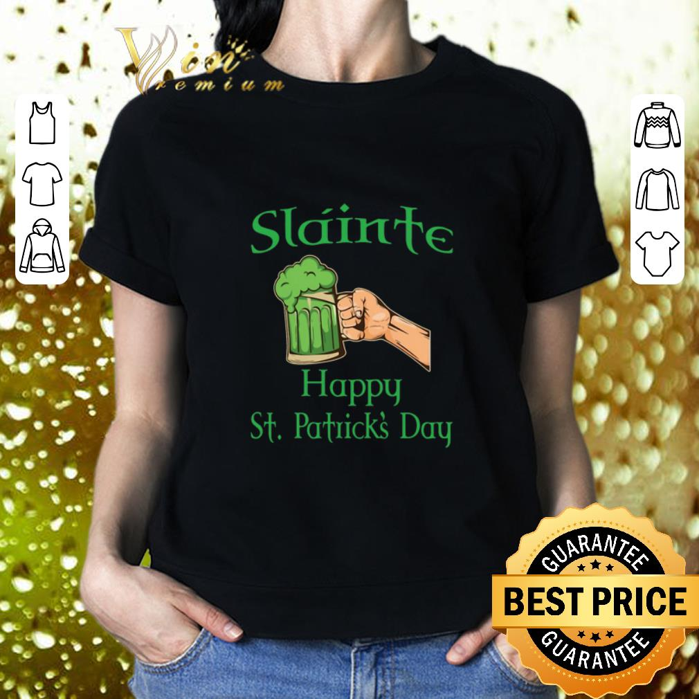 Slainte Happy St. Patrick's Day Drink Beer shirt