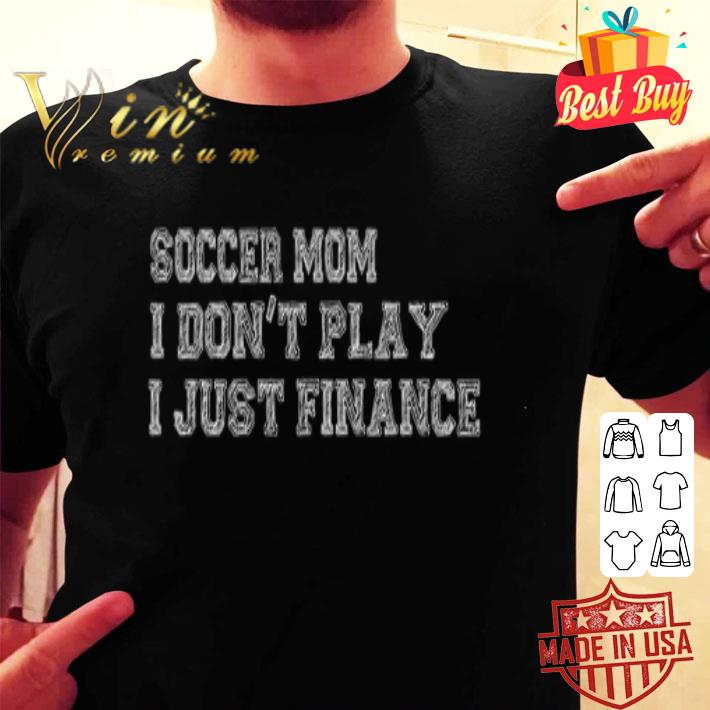 Soccer mom i don't play i just finance shirt