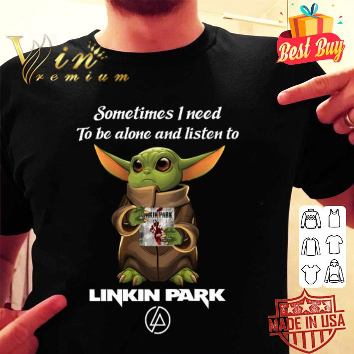 Sometimes i need to be alone and listen to Linkin Park Baby Yoda shirt