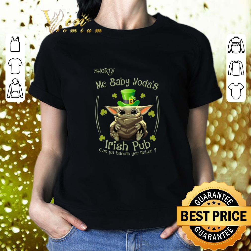 St Patrick's Day Shorty Mc Baby Yoda's Irish Pub Can Ya Handle You Licker shirt