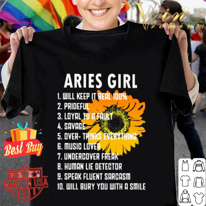 Sunflower Aries girl will keep it real 100 prideful loyal to a fault shirt