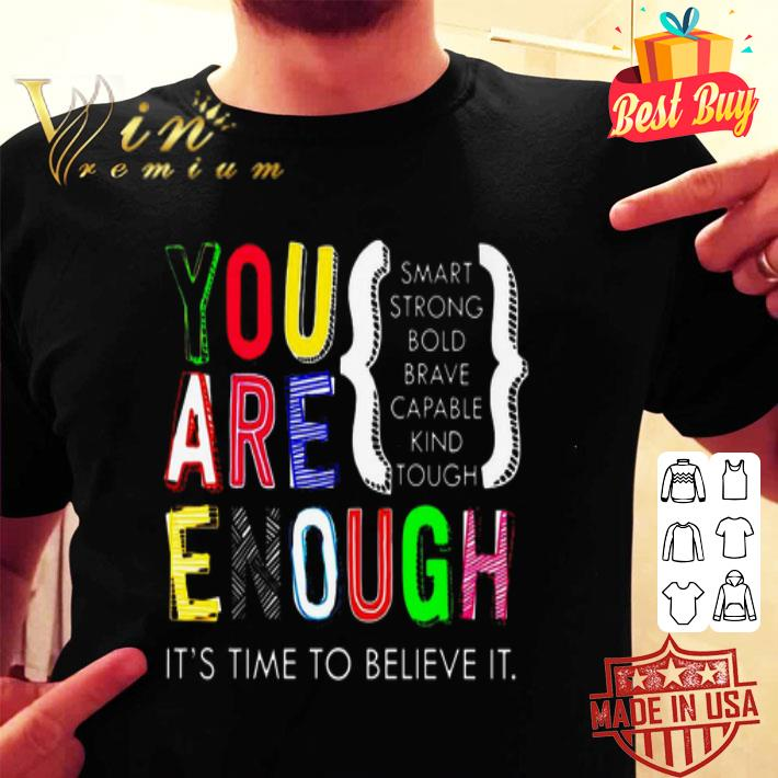 Teacher you are enough it's time to believe it smart strong bold shirt