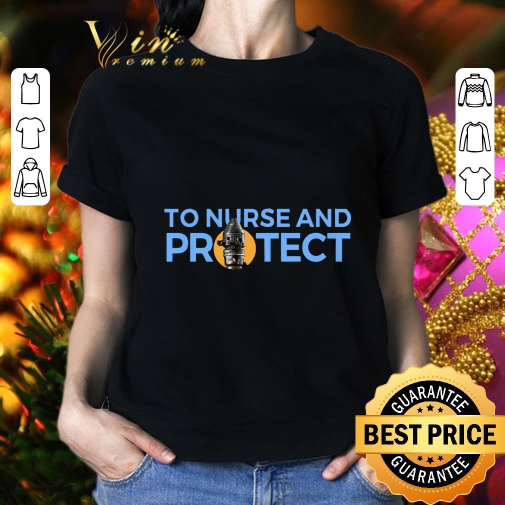 To Nurse and Protect shirt