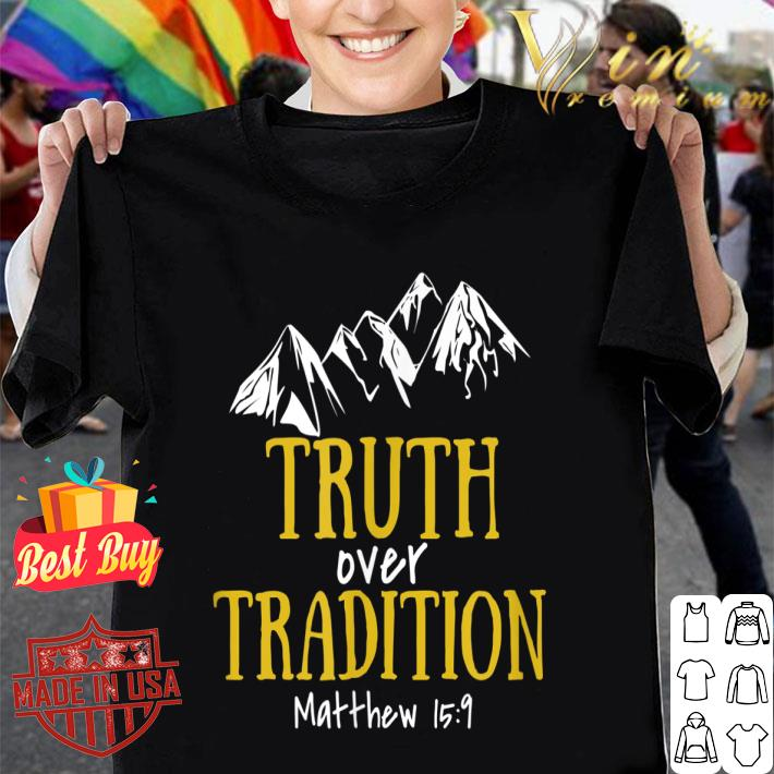 Truth Over Tradition Matthew 15-9 shirt