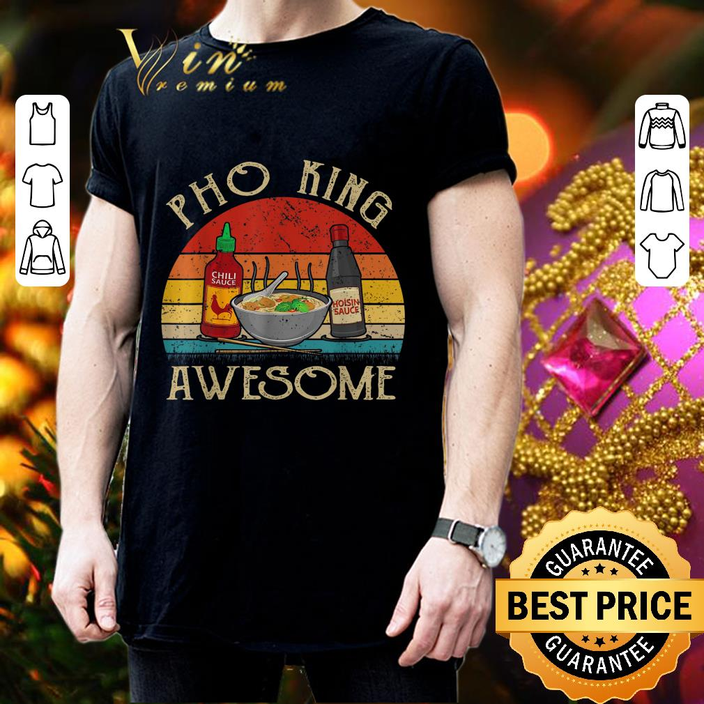 Vintage Asian Noodle Soup Eater Pho King Awesome shirt