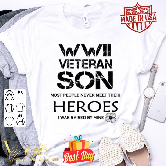 WWII veteran son most people never meet their heroes shirt
