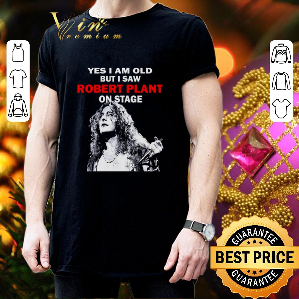 Yes i am old but i saw Robert Plant on stage shirt 3