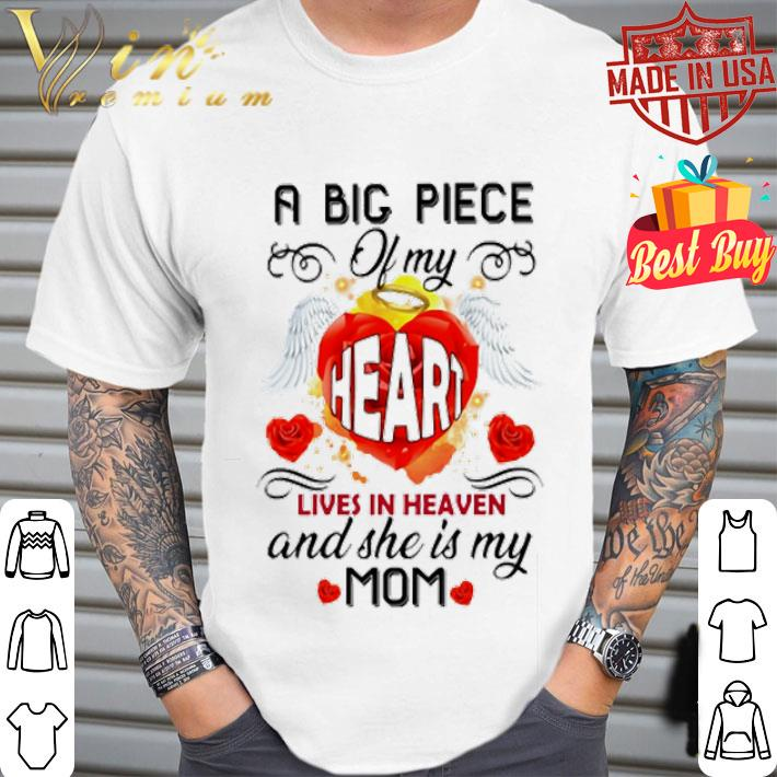 A big piece of my heart lives in heaven and she is my mom shirt