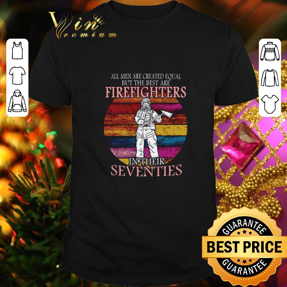 All men are created equal but the best are firefighter seventies shirt