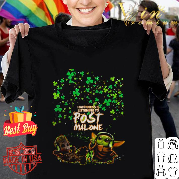 Baby Yoda Baby Groot happiness is listening to post Malone St Patrick day shirt