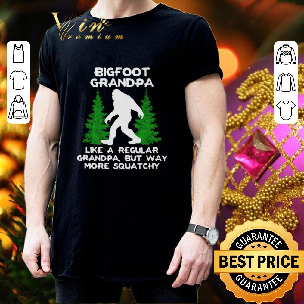 Bigfoot grandpa like a regular grandpa but way more squatchy shirt