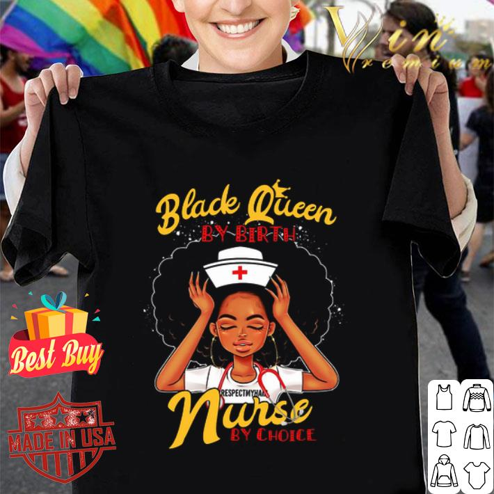 Black queen by birth nurse by choice black girl shirt