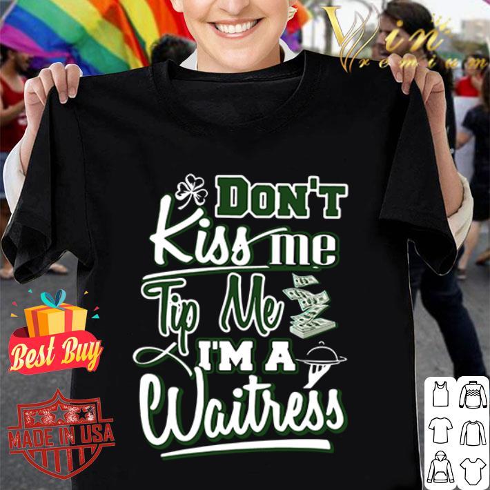 Don't kiss me Tip me I'm a waitress St. Patrick's Day shirt