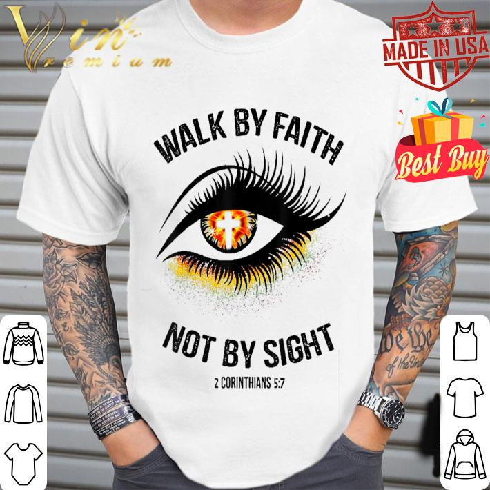 Eye Cross Jesus Walk By Faith Not By Sight 2 Corinthians 5 7 shirt
