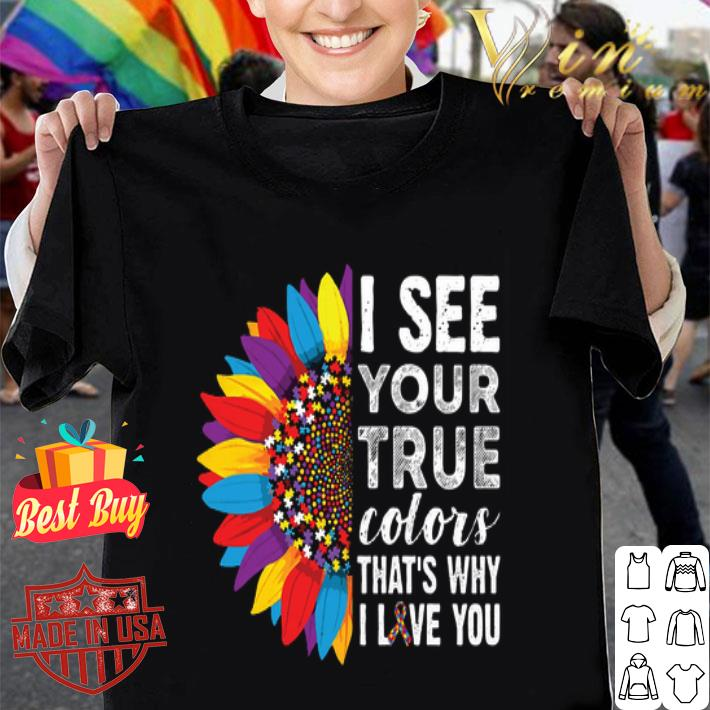 Flowers Autism i see your true colors that's my i love you shirt