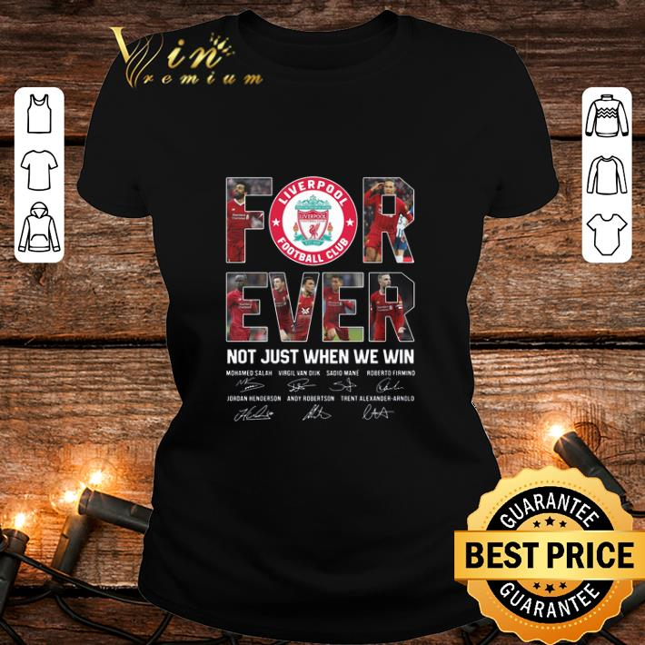 For ever Liverpool FC not just when we win signatures shirt