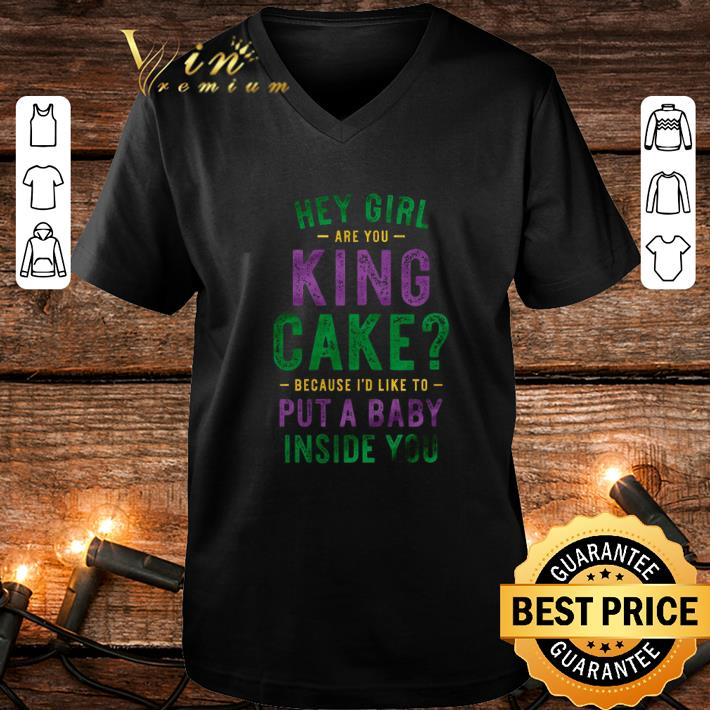 Hey girl are you king cake because i'd like to put a baby inside you shirt