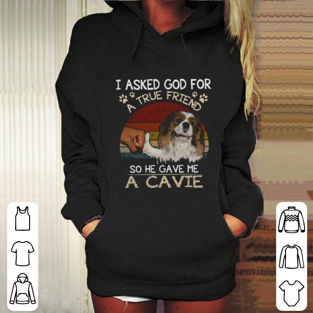 I Asked God For A True Friend So He Gave Me A Cavie dog Vintage shirt
