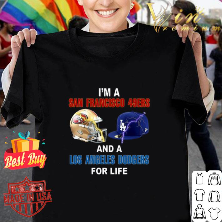 I'm a San Francisco 49ers and a Los Angeles Dodgers for life shirt