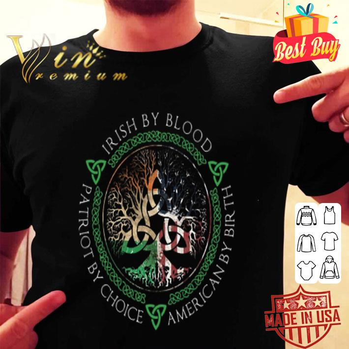 Irish By Blood Trees Of Life Patriot by choice St Patricks day shirt