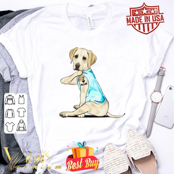 Labrador Retriever I love mom tattoos shirt