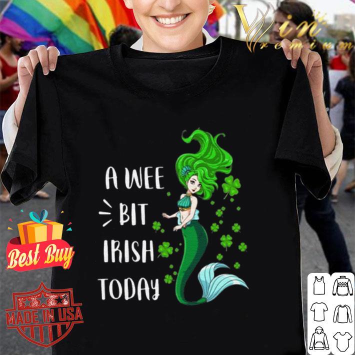 Mermaid A Wee Bit Irish Today St Patrick's Day shirt