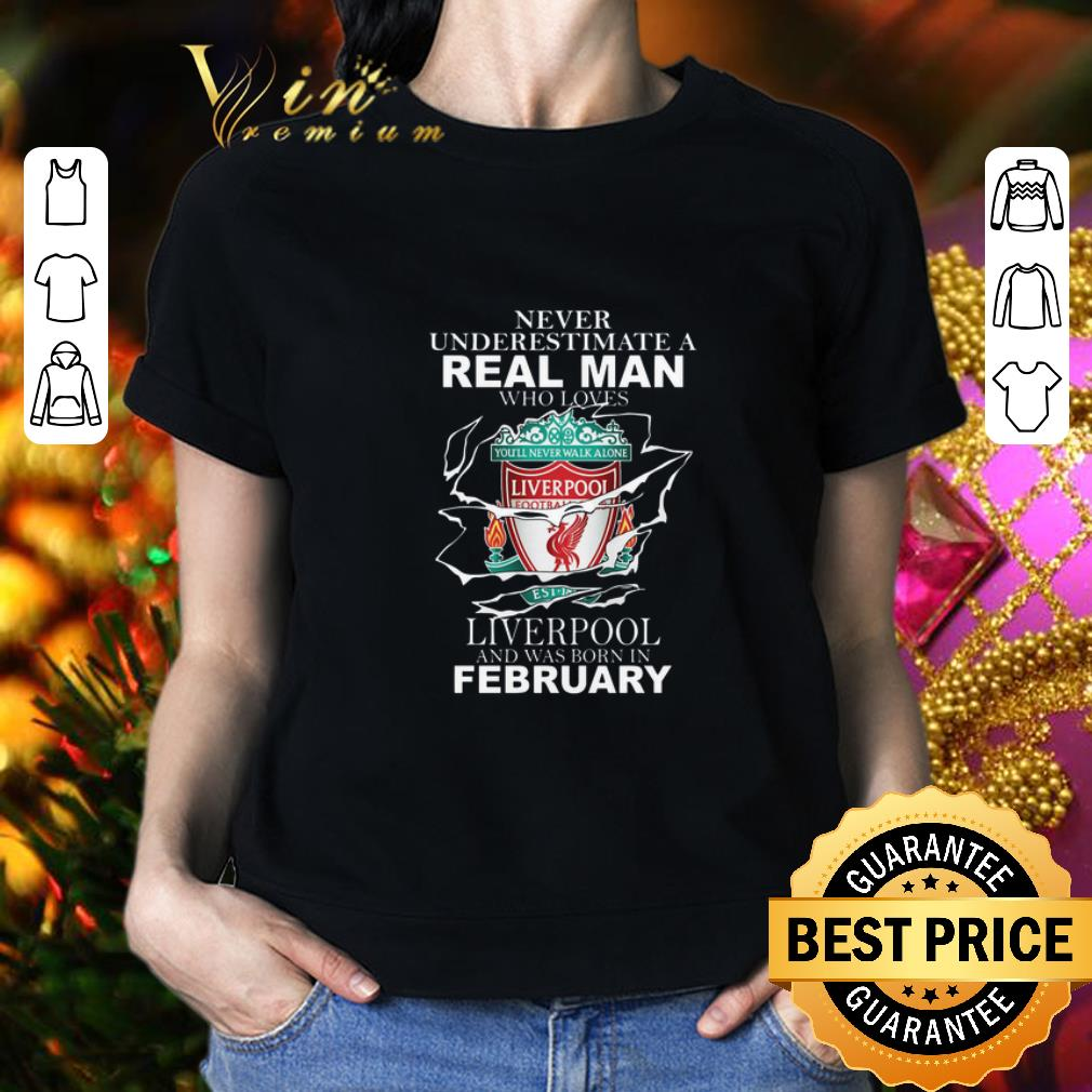 Never underestimate real man who loves Liverpool FC february shirt 2