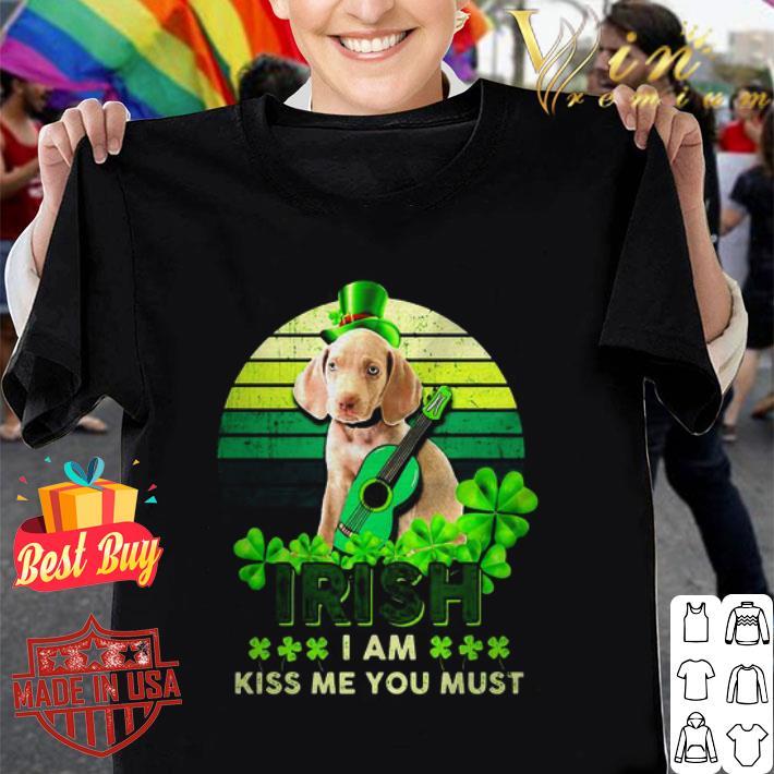 Weimaraner St Patrick's Day Irish I am kiss Me You must shirt