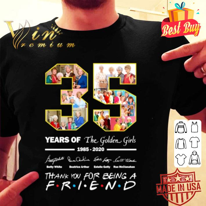 35 years of The Golden Girls 1985 2020 thank you for being a Friend shirt
