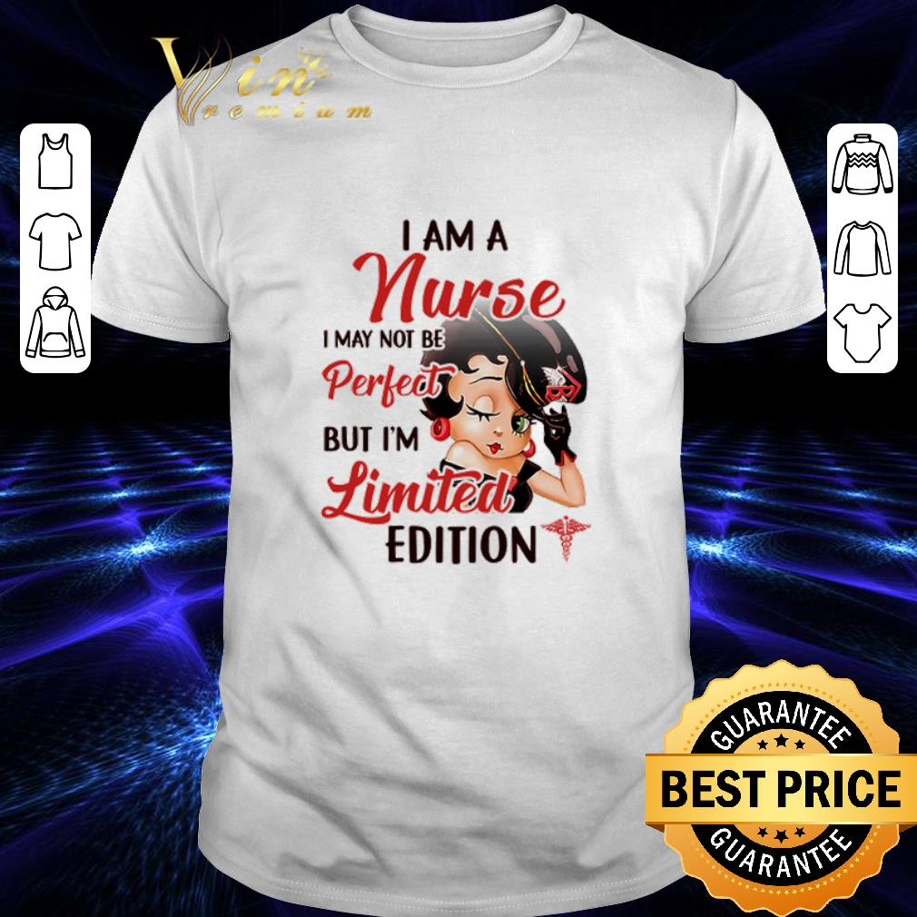 Betty Boop I am a nurse i may not be perfect but i'm limited edition shirt
