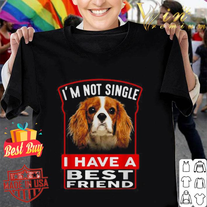 Cavalier King Charles Spaniel I'm not single I have a best friend shirt
