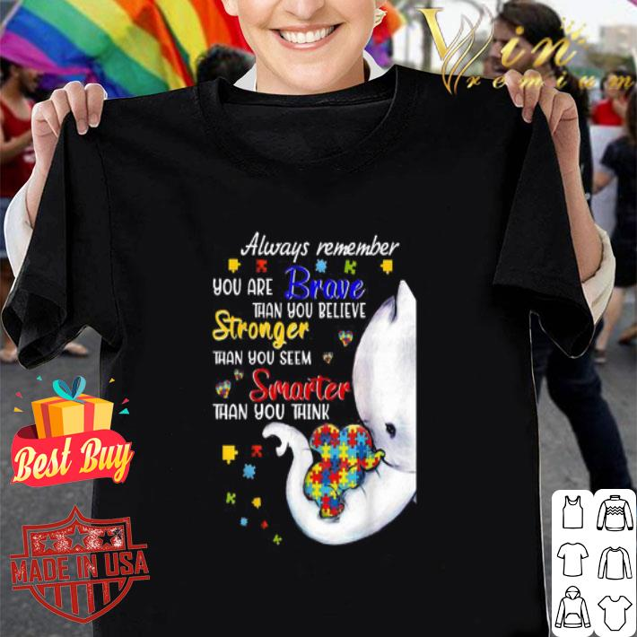 Elephants Autism always remember you are braver than you believe shirt