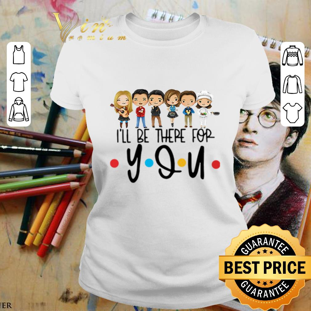 Friends characters chibi I'll be there for you shirt
