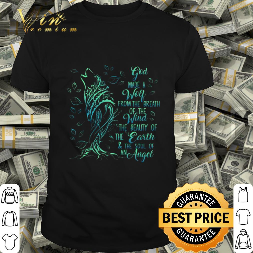 God Made A Wolf From The Breath Of The Wind The Beauty Of The Earth shirt