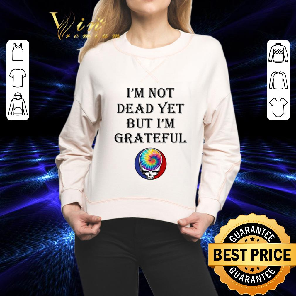 Grateful Dead logo I'm not dead yet but i'm Grateful shirt