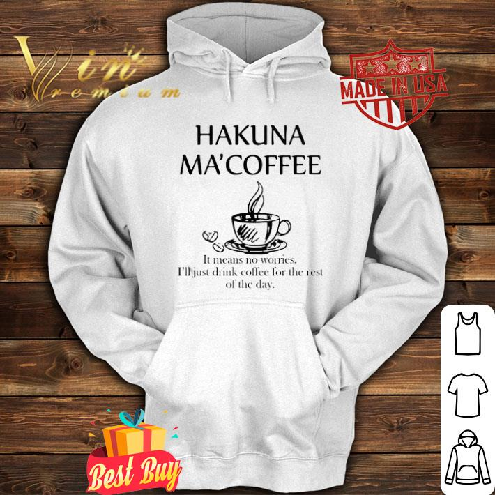 Hakuna Ma'coffee It Means No Worries i'll just drink coffee shirt