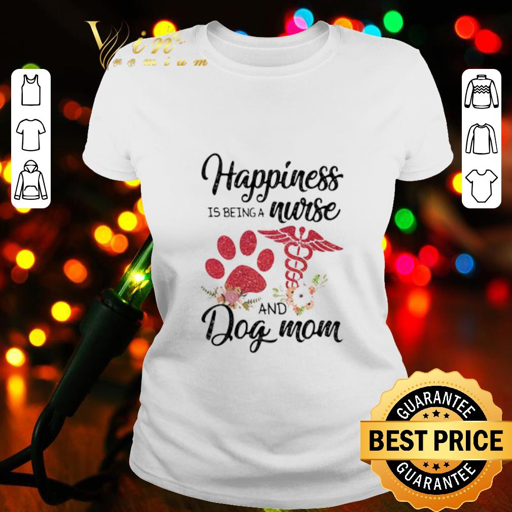 Happiness is being a nurse and dog mom paw flowers shirt