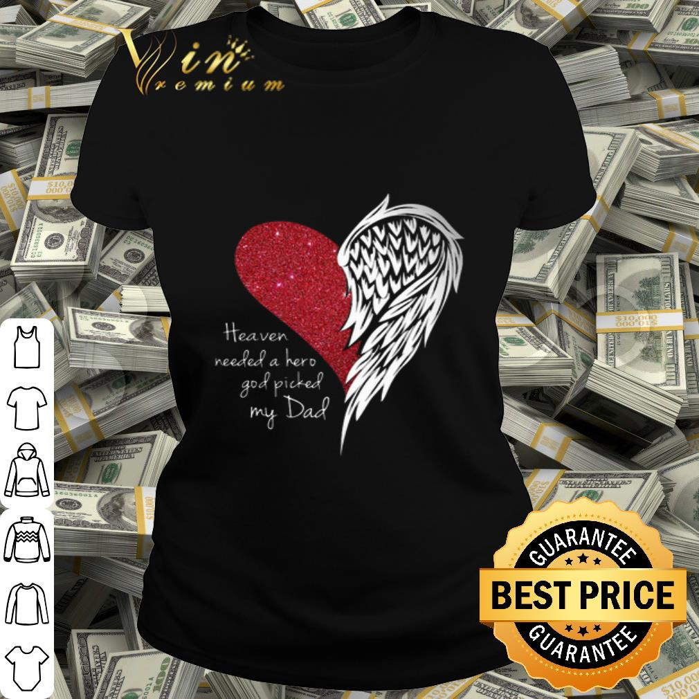 Heaven needed a hero god picked my dad shirt