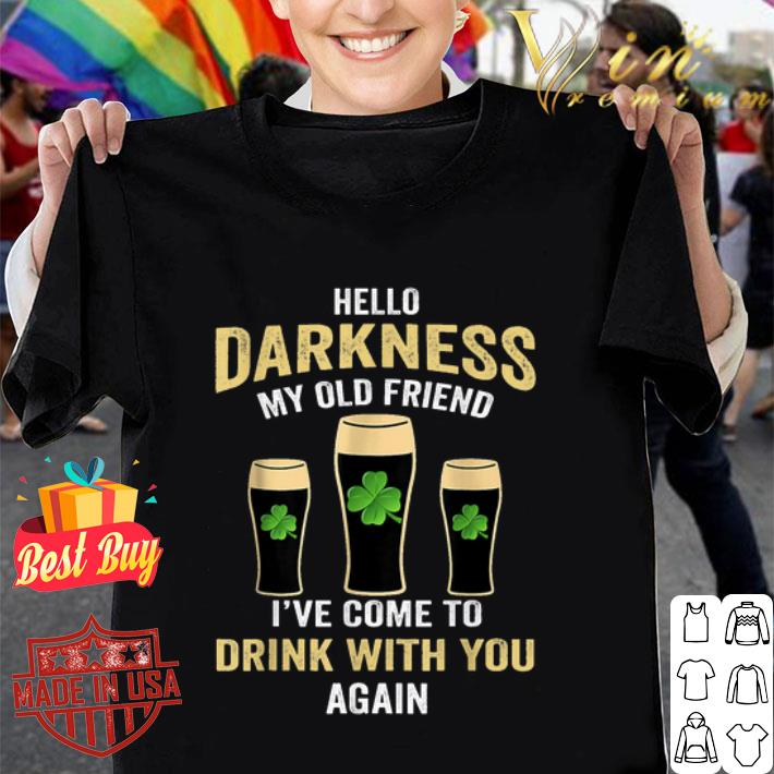 Hello Darkness My Old Friend I've Come To Drink With You shirt