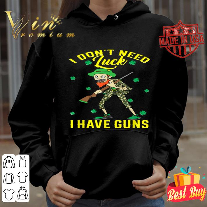 I Don't Need Luck Have Guns St Patrick's Day Hunting Hunter T-shirt