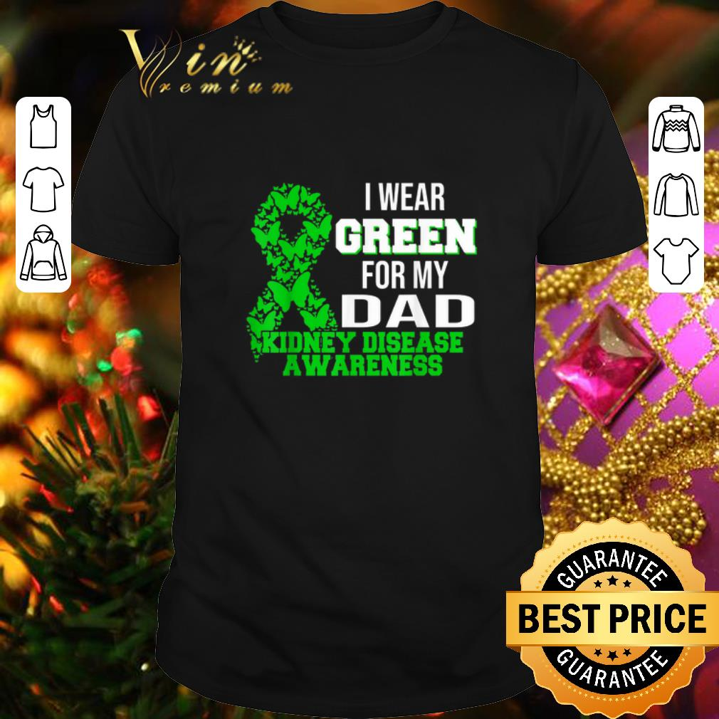 I Wear Green For My Dad Kidney Disease Awareness shirt
