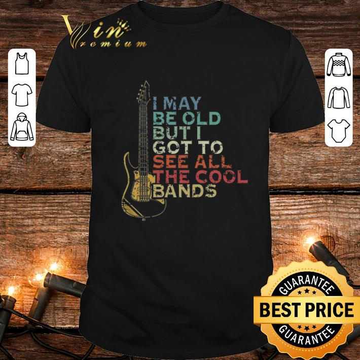 I may be old but i got to see all the cool bands vintage guitar shirt
