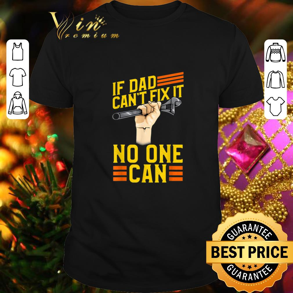 If Dad Can't Fix It No One Can Fathers Day shirt