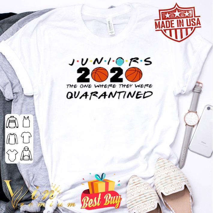 Juniors 2020 the one where they were Quarantined Coronavirus shirt