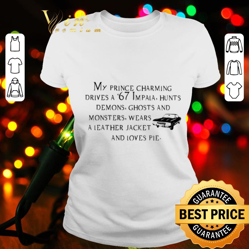 My prince charming drives a 67 impala hunts demons ghosts and monsters shirt