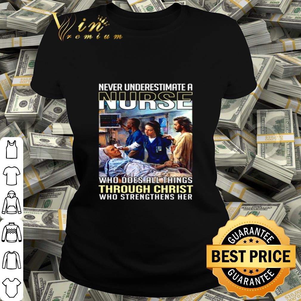 Never underestimate a nurse who does all things through Christ shirt