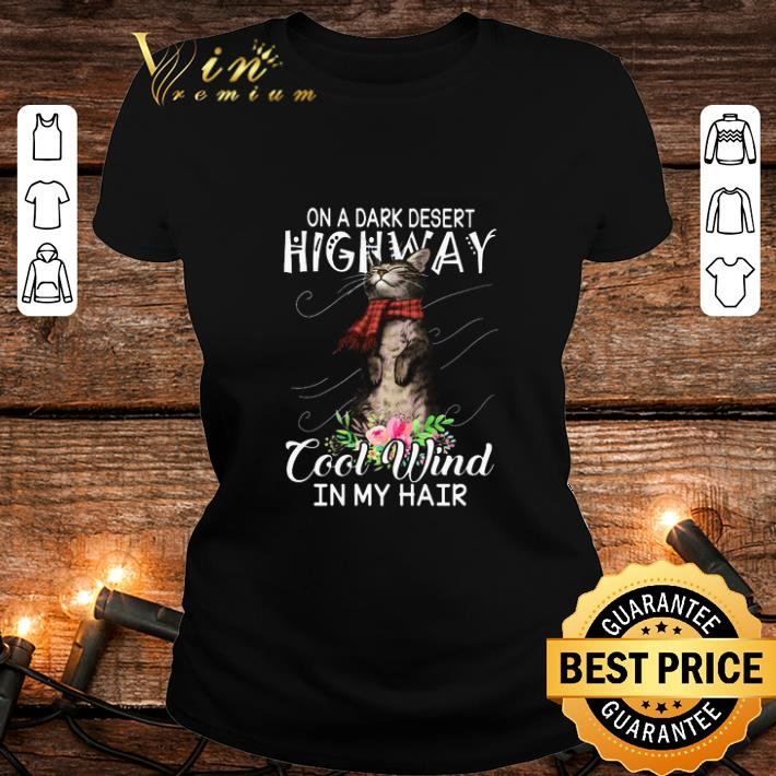 On a dark desert highway cool wind in my hair cat shirt