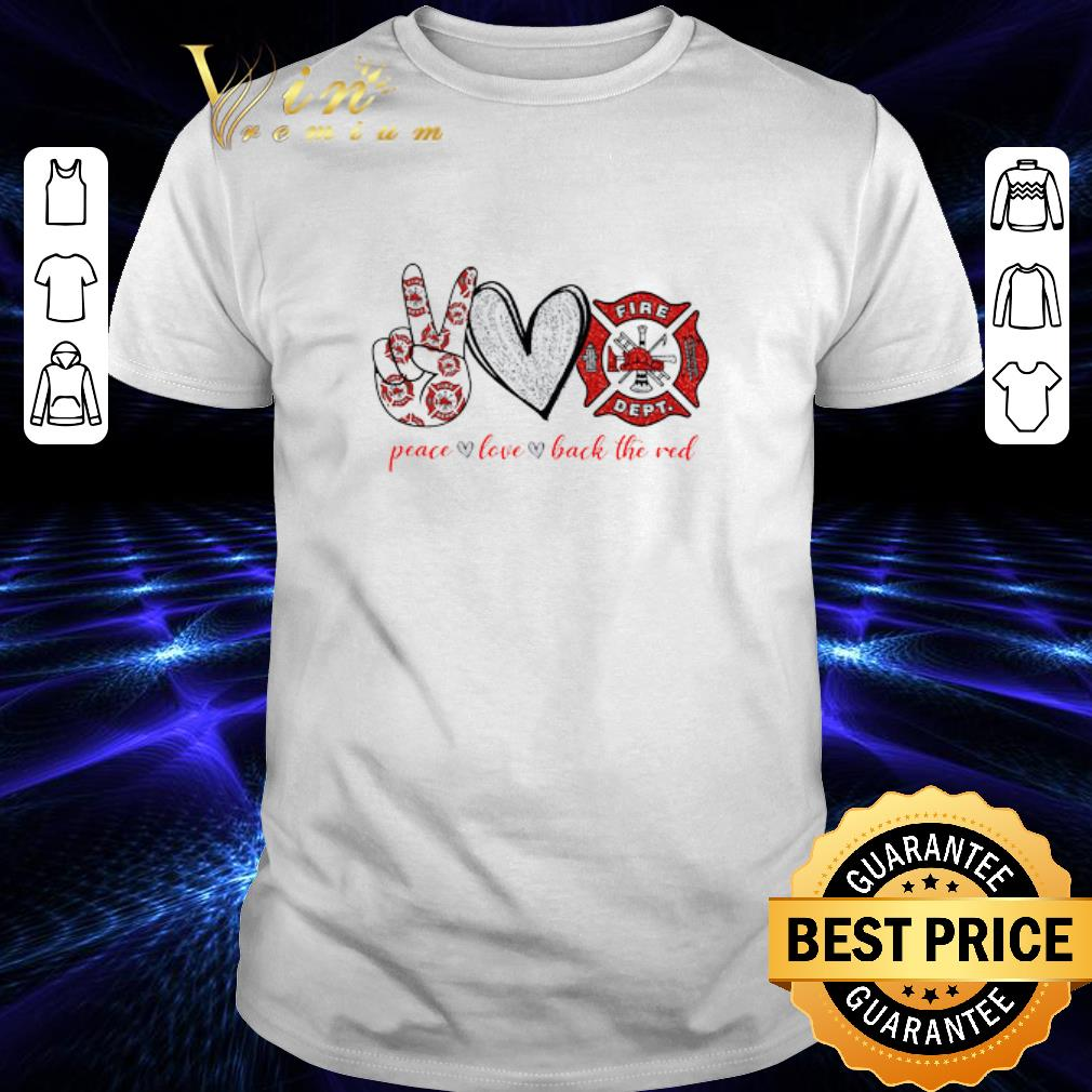 Peace Love Back The Red Firefighter Logo Fire Dept shirt