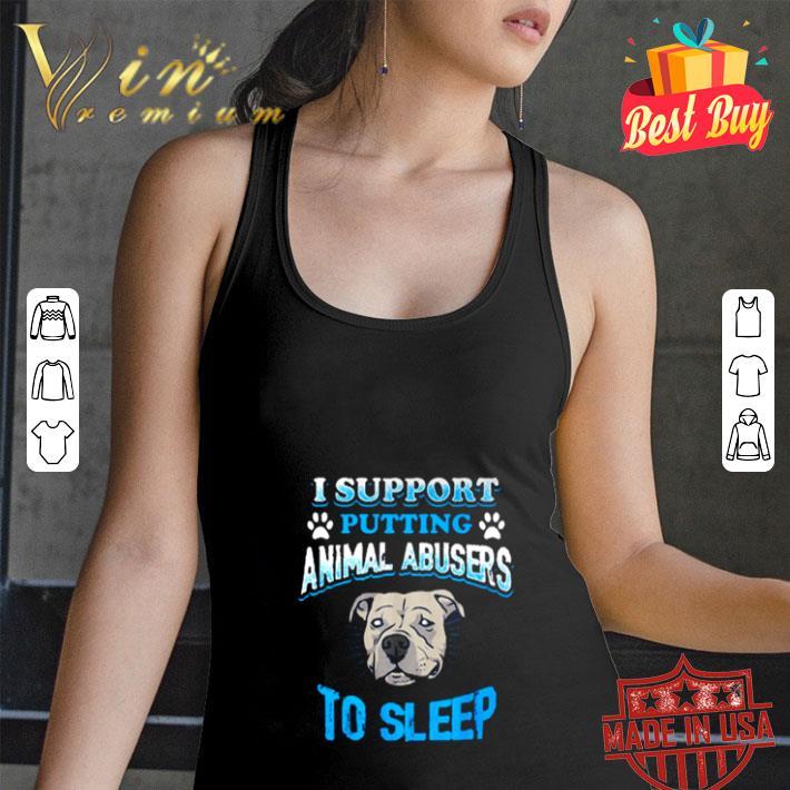 Pitbull I support putting animal Abusers to sleep shirt