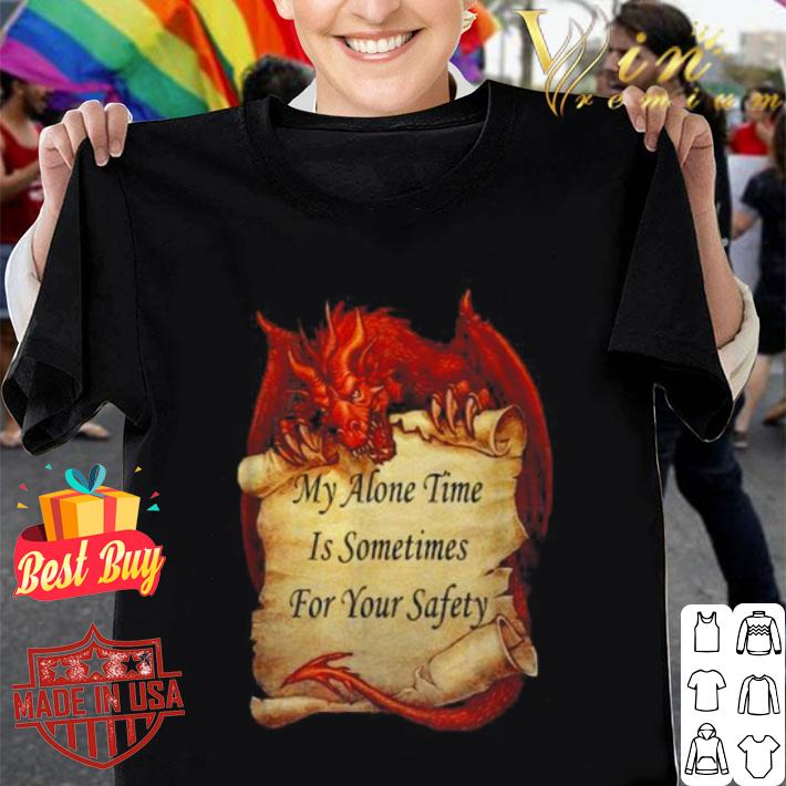 Red dragon My alone time is sometimes for your safety shirt